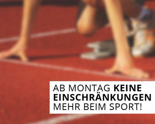 AB MONTAG KEINE EINSCHRÄNKUNGEN MEHR BEIM SPORT!